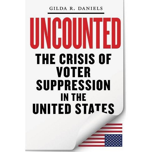 Book cover image of Uncounted: The Crisis of Voter Suppression in America by Gilda R. Daniels, with red and black lettering on a white background. The lower right corner is peeled up to display a small, upside down U.S. flag.