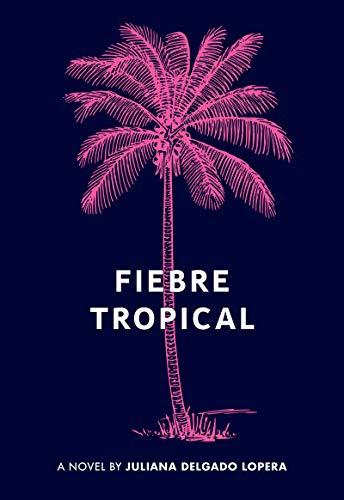 cover image of Fiebre Tropical, the debut novel by Juliana Delgado Lopera