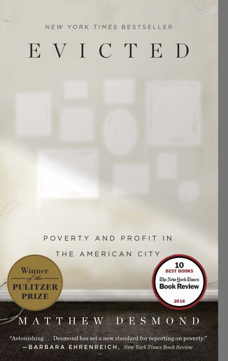 Book cover image of Evicted: Poverty and Profit in the American City by Matthew Daniels, with black lettering on a gray background which depicts an interior wall with white shapes to indicate spaces left by removed artwork. Seals identify the book as a Pulitzer Prize Winner and one of 10 best books of 2016 by the New York Times Book Review.